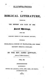 Illustrations of Biblical Literature: Exhibiting the History and Fate of the Sacred Writings, from the Earliest Period to the Present Century : Including Biographical Notices of Translators, and Other Eminent Biblical Scholars, Volume 3