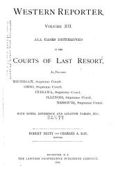 Western Reporter ...: All Cases Determined in the Courts of Last Resort, as Follows: Ohio Supreme Court, Indiana Supreme Court, Illinois Supreme Court, Missouri Sup. Ct. and Courts of Appeals, Volume 12