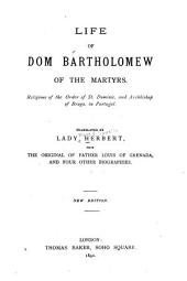Life of Dom Bartholomew of the Martyrs: Religious of the Order of St. Dominic and Archbishop of Braga, in Portugal