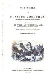 The Works of Flavius Josephus, the Learned and Authentic Jewish Historian: Volume 2