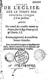 L'estat de l'Eglise dez le temps des apostres, jusques à l'an présent, avec un recueil des troubles avenus en France sous le Roy Francoys II et Charles IX, reueu, augmenté et couché en breues annales par Jean Crespin