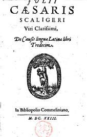 Julii Cæsaris Scaligeri [...] De causis linguæ latinæ libri tredecim