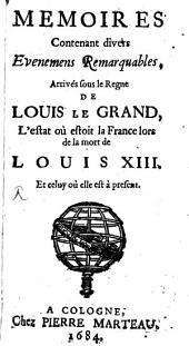 Mémoires contenant divers evenemes remarquables, arrivés sous le regne de Louis le grand et l'estat où estroit la France lors de la mort de Louis XIII.