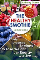 The Healthy Smoothie Recipe Book Book PDF