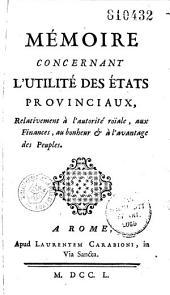 Mémoire concernant l'utilité des états provinciaux relativement à l'autorité roïale, aux finances, au bonheur & à l'avantage des peuples [par V. de Mirabeau]