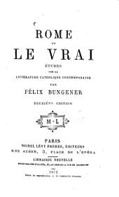 Rome et le Vrai: Études sur la littérature catholique contemporaine Par Félix Bungener