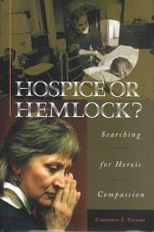 Hospice Or Hemlock?: Searching for Heroic Compassion