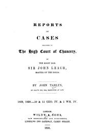 Reports of Cases Decided in the High Court of Chancery [1829-1830]: By the Right Hon. Sir John Leach, Master of the Rolls
