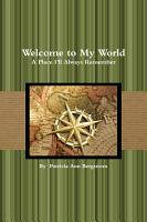Welcome to My World  A Place I ll Always Remember PDF