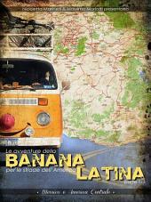 Le avventure della BANANA per le strade dell'America LATINA -: Parte 1