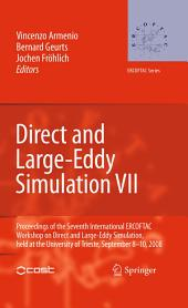 Direct and Large-Eddy Simulation VII: Proceedings of the Seventh International ERCOFTAC Workshop on Direct and Large-Eddy Simulation, held at the University of Trieste, September 8-10, 2008