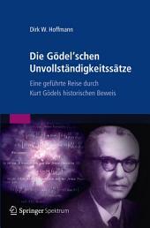 Die Gödel'schen Unvollständigkeitssätze: Eine geführte Reise durch Kurt Gödels historischen Beweis