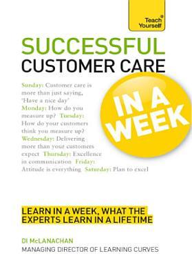 Successful Customer Care in a Week: Teach Yourself