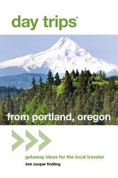 Day Trips® from Portland, Oregon: Getaway Ideas for the Local Traveler, Edition 2