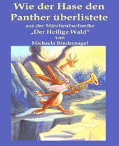 """Wie der Hase den Panther überlistete: Aus der Märchenbuchreihe """"Der Heilige Wald"""