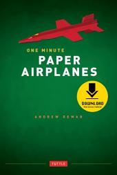 One Minute Paper Airplanes: 12 Pop-Out Planes, Easily Assembled in Under a Minute: Paper Airplane Book with 12 Projects and Downloadable Content