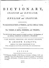 A Dictionary Spanish and English, and English and Spanish: Containing the Signification of Words, and Their Different Uses, Together with the Terms of Arts, Sciencies, Trades, and the Spanish Words Accented and Spelled According to the Regulation of the Royal Spanish Academy of Madrid