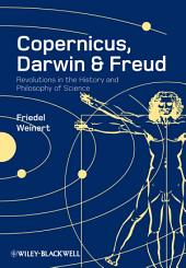Copernicus, Darwin and Freud: Revolutions in the History and Philosophy of Science