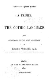 Primer of the Gothic Language, with Grammar, Notes, and Glossary