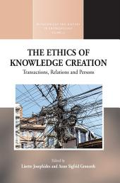 The Ethics of Knowledge Creation: Transactions, Relations, and Persons