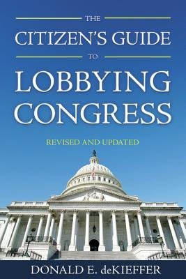 The Citizen s Guide to Lobbying Congress  Rev and Updated Ed