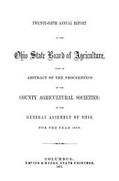 Annual Report of the Ohio State Board of Agriculture: With an Abstract of the Proceedings of the County Agricultural Societies, to the General Assembly of Ohio ..., Issue 25
