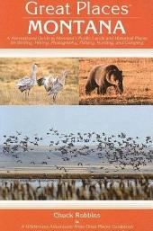 Great Places: Montana: A Recreational Guide to Montana's Public Lands and Historic Places for Birding, Hiking, Photography, Fishing, Hunting, and Camping