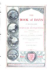 The Book of Days: A Miscellany of Popular Antiquities in Connection with the Calendar, Including Anecdote, Biography, and History Curiosities of Literature and Oddities of Human Life and Character, Volume 2