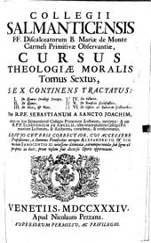 Cursus Theologiae Moralis: Sex Continens Tractatus: I. De Quarto Decalogi Praecepto. II. De Quinto. III. De Sexto, & Nono. IV. De Octavo. V. De Beneficiis Ecclesiasticis. VI. De Officiis ad Judicium spectantibus, Volume 6