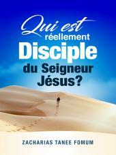 Qui est Réellement Disciple du Seigneur Jesus ?: Les 9 Conditions Pour Devenir et Demeurer Disciple