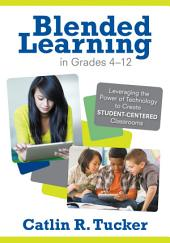 Blended Learning in Grades 4–12: Leveraging the Power of Technology to Create Student-Centered Classrooms