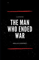 The Man Who Ended War  Illustrated