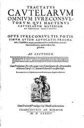 Tractatus cautelarum omnium iureconsultorum ...