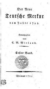 Der Neue Teutsche Merkur vom Jahr 1793: Erster Band