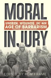 Moral Injury: Unseen Wounds in an Age of Barbarism