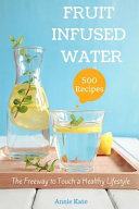 500 Fruit Infused Water Recipes