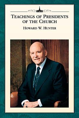 Teachings of Presidents of the Church  Howard W  Hunter