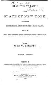 Statutes at Large of the State of New York: Comprising the Revised Statutes, as They Existed on the 1st Day of July, 1862, and All the General Public Statutes Then in Force, with References to Judicial Decisions, and the Material Notes of the Revisers in Their Report to the Legislature, Volume 2