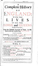 A Complete History of England: with the Lives of All the Kings and Queens Thereof, to the Death of King William III ...