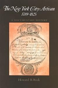The New York City Artisan  1789 1825 Book