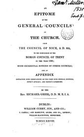 An Epitome of the General Councils of the Church, from the Council of Nice, A.D. 325, to the Conclusion of the Roman Council of Trent in the Year 1563: With Incidental Notices of Other Councils, and an Appendix Containing Some Observations on the First Four General Councils, Jewel's Apology, and Nowel's Catechisms