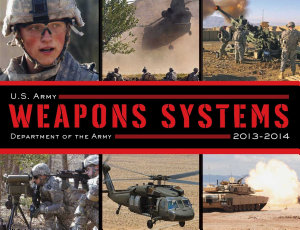 U S Army Weapons Systems 2013 2014 Book PDF