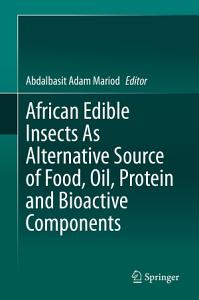 African Edible Insects As Alternative Source of Food  Oil  Protein and Bioactive Components