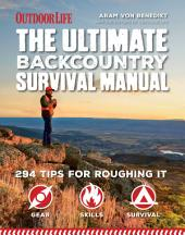 The Ultimate Backcountry Survival Manual: 294 Tips for Roughing It
