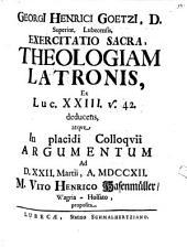Georgii Henrici Goetzii ... Exercitatio sacra, theologiam latronis ex Luc. XXIII. v. 42 deducens