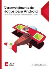 Desenvolvimento de Jogos para Android: Explore sua imaginação com o framework Cocos2D