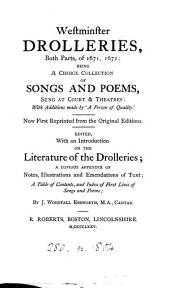 Westminster Drolleries: Both Parts, of 1671, 1672; Being a Choice Collection of Songs and Poems, Sung at Court & Theatres: with Additions Made by 'A Person of Quality.' Now First Reprinted from the Original Editions