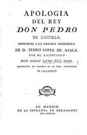Apologia del Rey Don Pedro de Castilla, conformé á la crónica verdadera de ... P. Lopez de Ayala