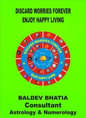DISCARD WORRIES FOR EVER: ENJOY HAPPY LIVING