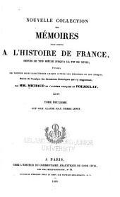 Nouvelle collection des mémoires pour servir à l'histoire de France: depuis le XIIIe siècle jusqu'à la fin du XVIIIe; précédés de notices pour caractériser chaque auteur des mémoires et son époque; suivi de l'analyse des documents historiques qui s'y rapportent